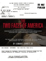 The Two Faces of America - Denouncing Civil and Human Rights Violations Abroad While Violating Civil and Human Rights Here at Home ebook by Leonard C. Garrett, Sr.
