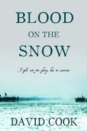 Blood on the Snow - The Soldier Chronicles, #3 ebook by David Cook