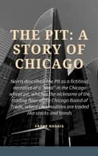 The Pit: A Story of Chicago ebook by Frank Norris