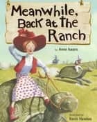 Meanwhile, Back at the Ranch ebook by Anne Isaacs, Kevin Hawkes