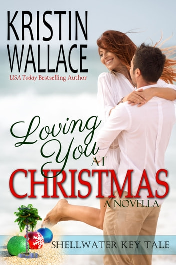 Loving You At Christmas - A holiday novella ebook by Kristin Wallace