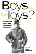 Boys and their Toys ebook by Roger Horowitz