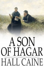 A Son of Hagar - A Romance of Our Time ebook by Hall Caine