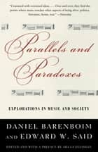 Parallels and Paradoxes - Explorations in Music and Society ebook by Edward W. Said, Daniel Barenboim