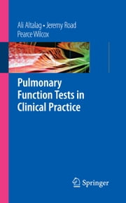 Pulmonary Function Tests in Clinical Practice ebook by Ali Altalag,Jeremy Road,Pearce Wilcox