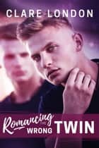 Romancing the Wrong Twin ebook by