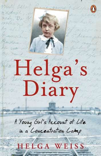 Helga's Diary - A Young Girl's Account of Life in a Concentration Camp ebook by Helga Weiss