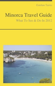 Minorca, Spain Travel Guide - What To See & Do ebook by Esteban Tarrio