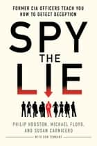 Spy the Lie ebook by Philip Houston,Michael Floyd,Susan Carnicero,Don Tennant