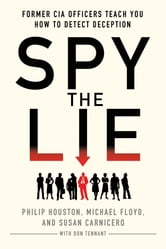 Spy the Lie - Former CIA Officers Teach You How to Detect Deception ebook by Philip Houston,Michael Floyd,Susan Carnicero,Don Tennant