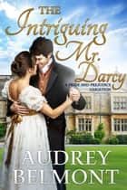The Intriguing Mr. Darcy - A Pride and Prejudice Variation ebook by