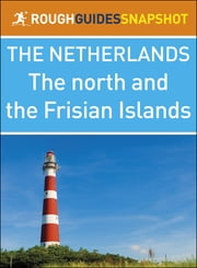 The Rough Guide Snapshot Netherlands: The north and the Frisian Islands ebook by Rough Guides
