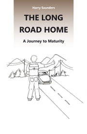 The Long Road Home - A Journey to Maturity ebook by Harry Saunders