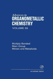 Advances in Organometallic Chemistry - Multiply Bonded Main Group Metals and Metalloids ebook by Anthony F. Hill,Robert C. West