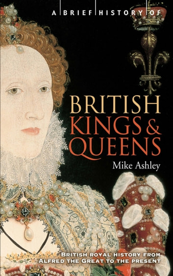 A Brief History of British Kings & Queens ebook by Mike Ashley