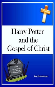 Harry Potter and the Gospel of Christ ebook by Ray Eichenberger