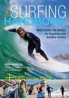 The Surfing Handbook - Mastering the Waves for Beginning and Amateur Surfers ebook by Ben Marcus, Kara Kanter
