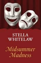 Midsummer Madness ebook by Stella Whitelaw