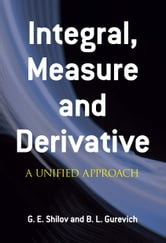 Integral, Measure and Derivative - A Unified Approach ebook by G. E. Shilov,B. L. Gurevich