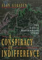 A Conspiracy of Indifference ebook by Alan Gersten