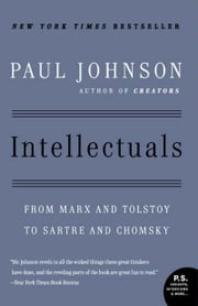 Intellectuals - From Marx and Tolstoy to Sartre and Chomsky ebook by Paul Johnson