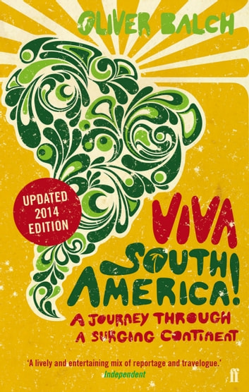 Viva South America! - A Journey Through a Restless Continent - Revised Edition ebook by Oliver Balch
