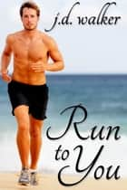 Run to You ebook by J.D. Walker