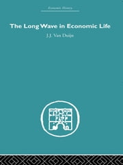 The Long Wave in Economic Life ebook by J.J. Van Duijn