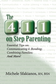 The 4-1-1 on Step Parenting: Essential Tips on: Communicating & Bonding; Combining Families; And More! ebook by Michele Sfakianos