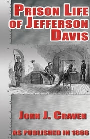 The Prison Life of Jefferson Davis ebook by Craven, John