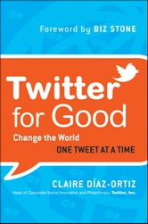 Twitter for Good - Change the World One Tweet at a Time ebook by Claire Diaz-Ortiz