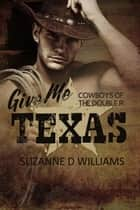 Give Me Texas - Cowboys of the Double R, #4 ebook by Suzanne D. Williams