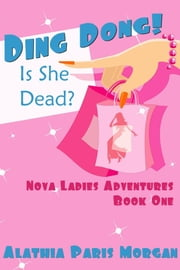 Ding Dong! Is She Dead? - Nova Ladies Adventures Book # 1 ebook by Nicole Paris,Alathia Paris Morgan