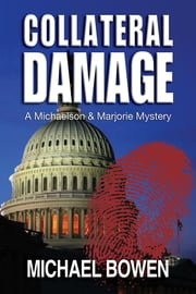 Collateral Damage - A Michaelson and Marjorie Mystery ebook by Michael Bowen