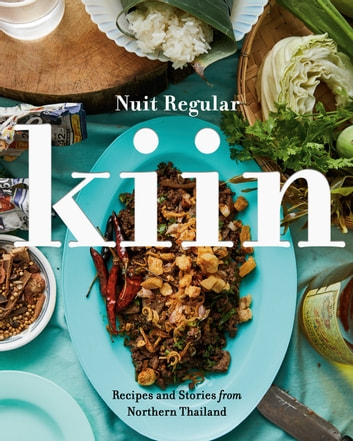 Kiin - Recipes and Stories from Northern Thailand ebook by Nuit Regular