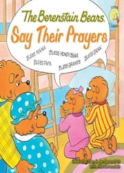 The Berenstain Bears Say Their Prayers ebook by Stan and Jan Berenstain w/ Mike Berenstain