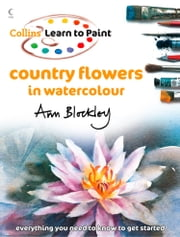 Country Flowers in Watercolour (Collins Learn to Paint) ebook by Ann Blockley