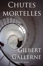 Chutes mortelles ebook by Gilbert Gallerne