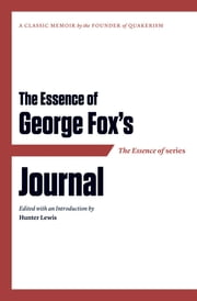 The Essence of . . . George Fox's Journal ebook by Hunter Lewis,Hunter Lewis