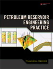 Petroleum Reservoir Engineering Practice ebook by Nnaemeka Ezekwe