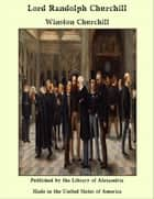 Lord Randolph Churchill ebook by Winston Churchill