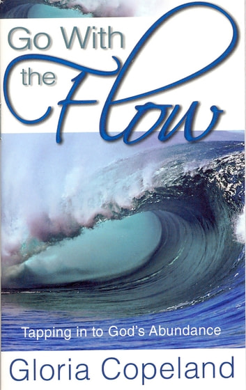 Go With the Flow - Tapping in to God's Abundance ebook by Gloria Copeland