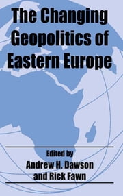 The Changing Geopolitics of Eastern Europe ebook by Dr A H Dawson,Rick Fawn