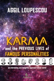 Karma and the Previous Life of Famous Personalities: An interesting and insightful approach of our world ebook by Aggil Loupescou