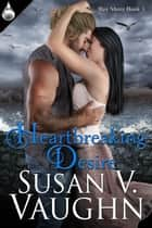Heartbreaking Desire ebook by Susan V. Vaughn