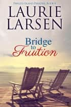 Bridge to Fruition - Pawleys Island Paradise, #4 ebook by Laurie Larsen