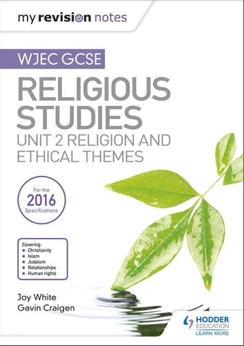 My Revision Notes WJEC GCSE Religious Studies: Unit 2 Religion and Ethical Themes ebook by Joy White,Gavin Craigen
