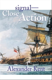 Signal-Close Action! ebook by Alexander Kent