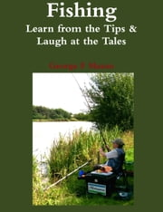 Fishing: Learn from the Tips & Laugh at the Tales ebook by George F Mason