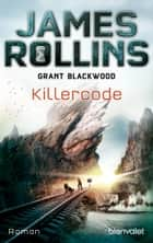 Killercode - Roman ebook by James Rollins, Grant Blackwood, Norbert Stöbe